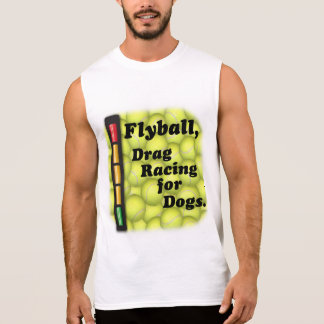 Flyball is Drag Racing for Dogs! Sleeveless Shirt