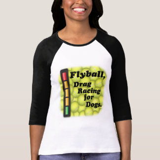 Flyball is Drag Racing for Dogs! T-Shirt