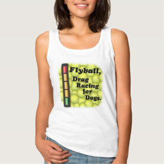 Flyball is Drag Racing for Dogs! Tank Top