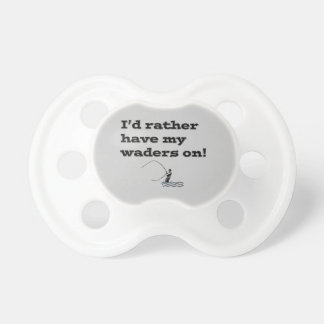 Flyfisherman / I'd rather have my waders on! Baby Pacifier