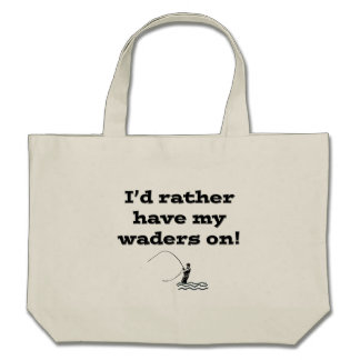 Flyfisherman / I'd rather have my waders on! Canvas Bags