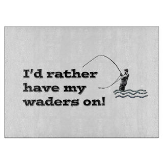 Flyfisherman / I'd rather have my waders on! Cutting Board