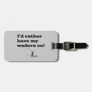 Flyfisherman / I'd rather have my waders on! Travel Bag Tag