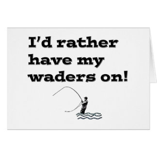 Flyfisherman / I'd rather have my waders on! Note Card