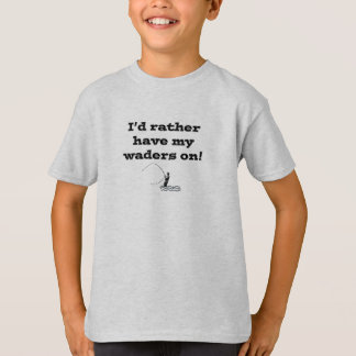 Flyfisherman / I'd rather have my waders on! Tshirts