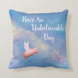 Flying Pig-Have An Unbelievable Day Cushion