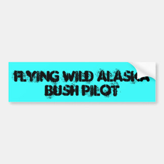 FLYING WILD ALASKA, BUSH PILOT CAR BUMPER STICKER