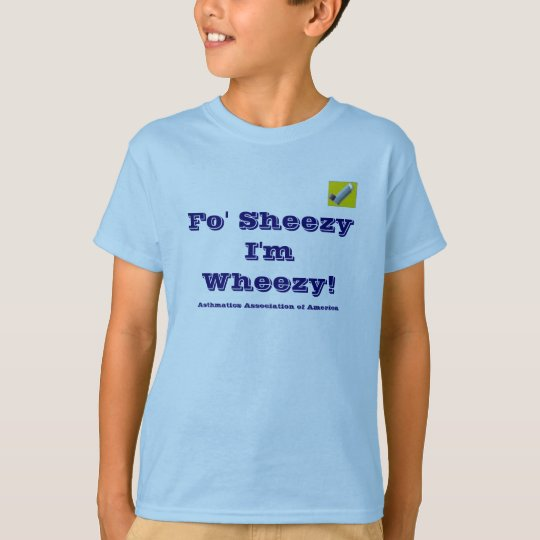 Fo' Sheezy I'm Wheezy T-Shirt