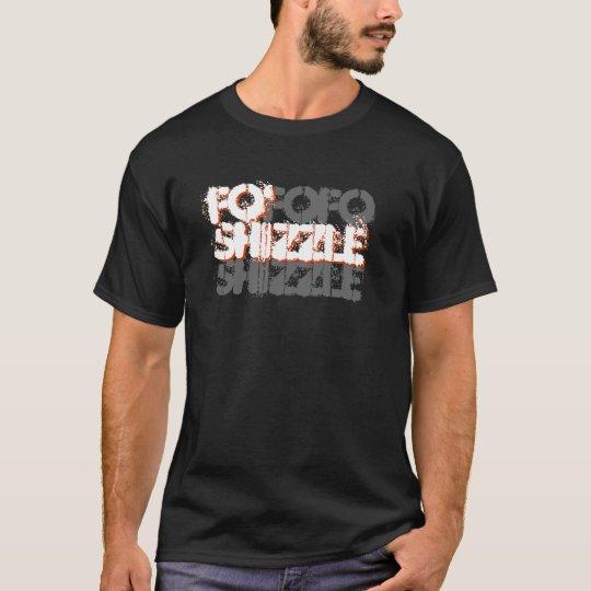 Fo' Shizzle T-Shirt