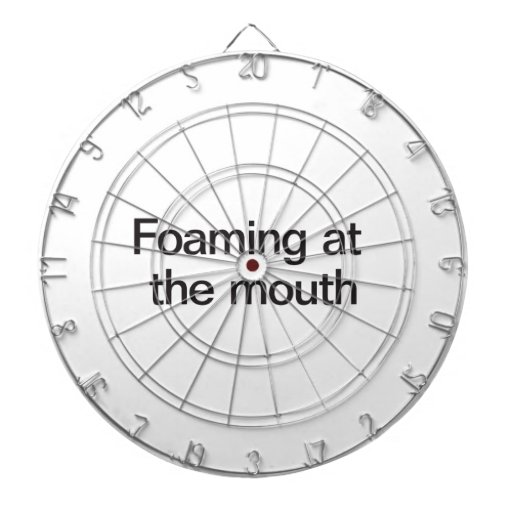 foaming at the mouth dart board