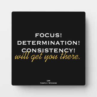 'Focus! Determination! Consistency!...' Plaque