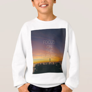 focus on the future sweatshirt