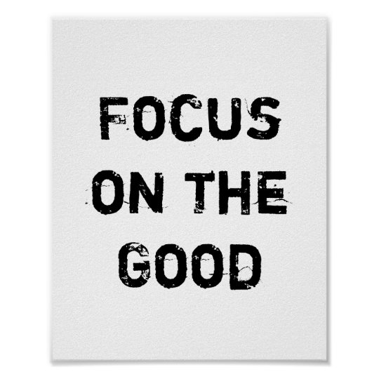 Focus on the Good. Poster