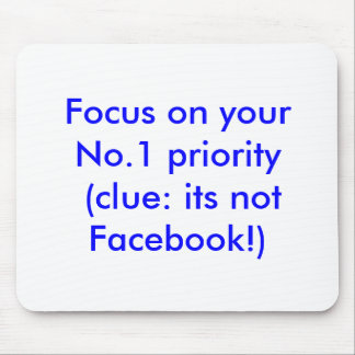 Focus on your No.1 priority (clue: not Facebook) Mouse Mat