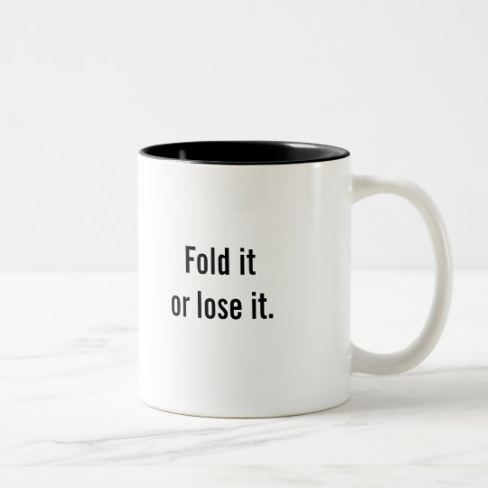 """Fold it or lose it"" coffee mug"
