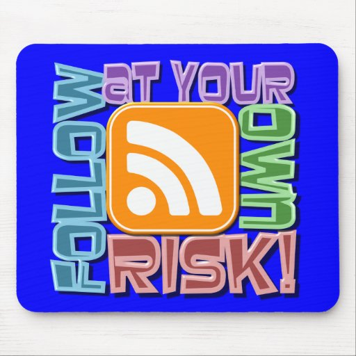 Follow At Your Own Risk! RSS Icon Button Design Mousepads