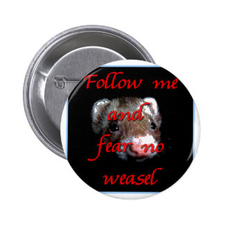 Follow me and fear no weasel button