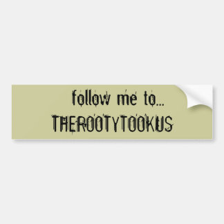 follow me to...THEROOTYTOOKUS Car Bumper Sticker