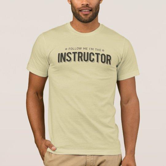 Follow the Instructor T-Shirt