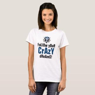 Follow Your Crazy Dreams T-Shirt
