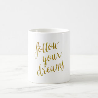 Follow Your Dreams Quote Faux Gold Foil Metallic Coffee Mug