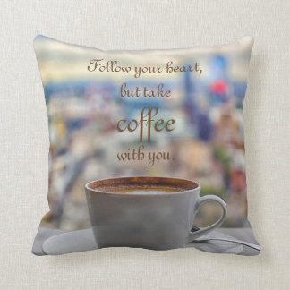 Follow your heart, but take coffee with you cushion