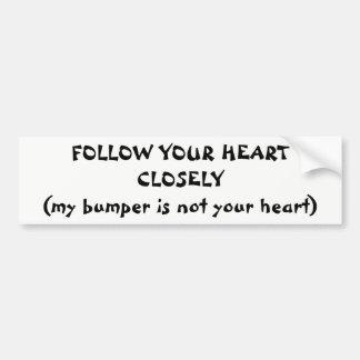 """""""Follow Your Heart Not My Bumper Bumper Sticker"""