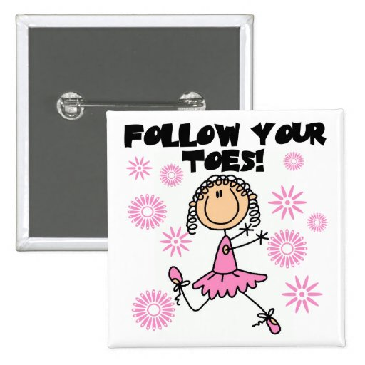 Follow Your Toes Ballerina Tshirts and Gifts Pins