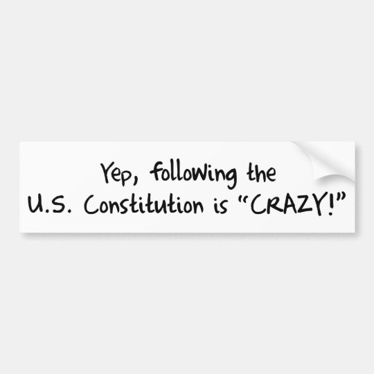 Following the Constitution is CRAZY! Bumper Sticker