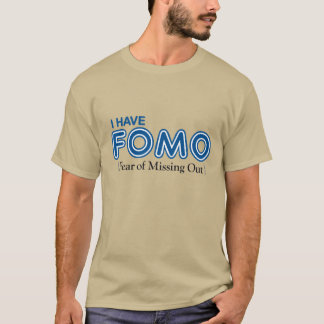 FOMO : Fear of Missing Out t-shirt