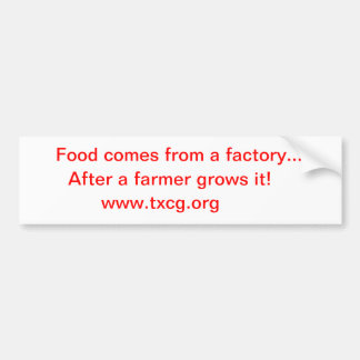 Food comes from a factoy bumper sticker