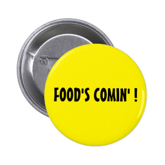FOOD'S COMIN' !  round yellow button