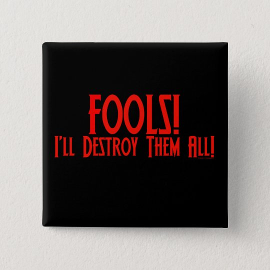 Fools! I'll Destroy Them All! 15 Cm Square Badge