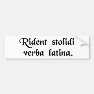 Fools laugh at the Latin language. Bumper Sticker