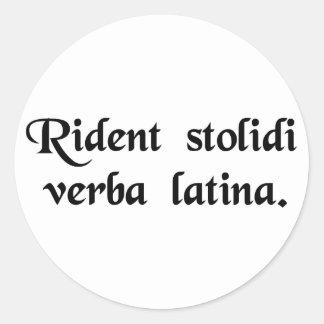 Fools laugh at the Latin language. Round Sticker