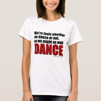 Fools Might as Well Dance T-Shirt