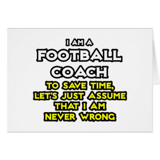 Football Coach...Assume I Am Never Wrong Card