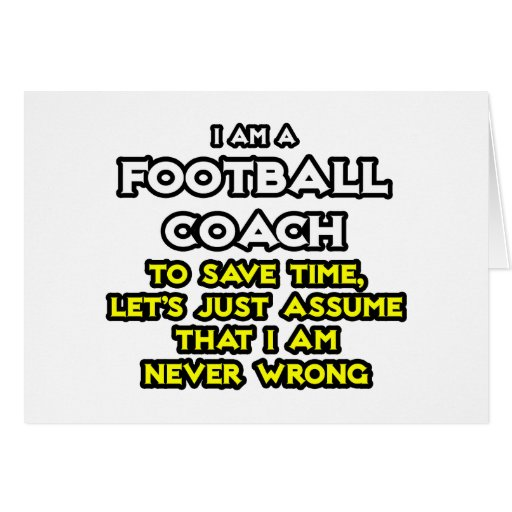 Football Coach...Assume I Am Never Wrong Greeting Cards
