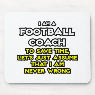 Football Coach...Assume I Am Never Wrong Mouse Pad