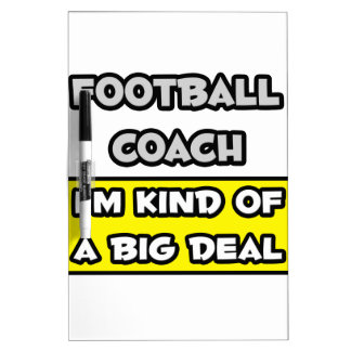 Football Coach .. I'm Kind of a Big Deal Dry Erase Board