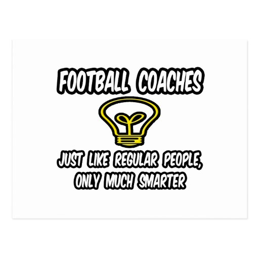 Football Coaches...Regular People, Only Smarter Postcard
