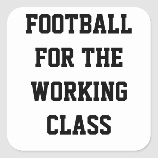 Football for the working class square sticker