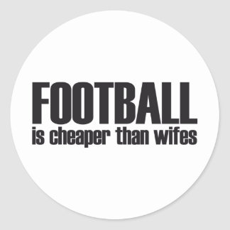 football is cheaper than wifes round sticker