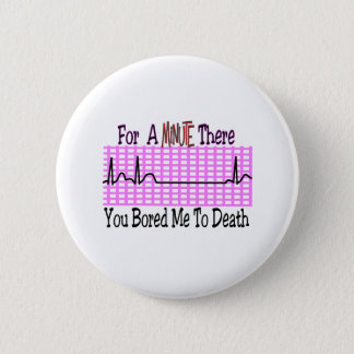 For a Minute there BORED ME TO DEATH 6 Cm Round Badge