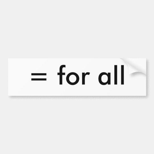 = for all bumper sticker