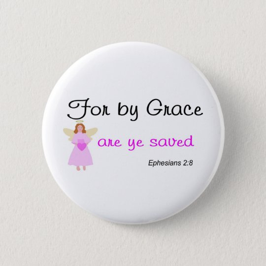 For by grace are ye saved Ephesians 2:8 6 Cm Round Badge
