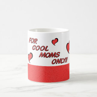 For Cool Moms Only!! Coffee Mug