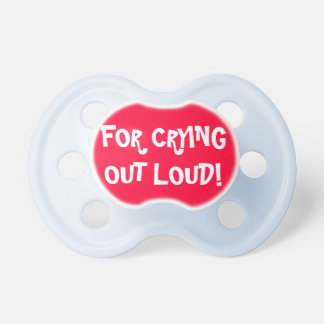 For Crying Out Loud Baby Pacifier