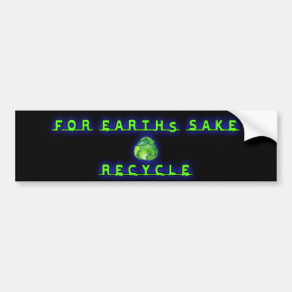 For Earht's Sake, Recycle Bumper Sticker