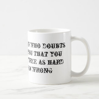 For every person who doubts you coffee mug